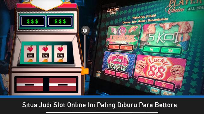 Situs Judi Slot Online Ini Paling Diburu Para Bettors